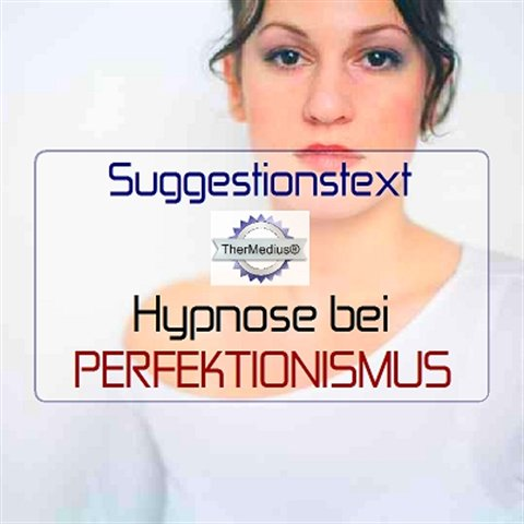 Suggestionstext Hypnose bei PERFEKTIONISMUS