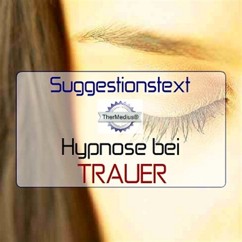 Suggestionstext Hypnose bei TRAUER